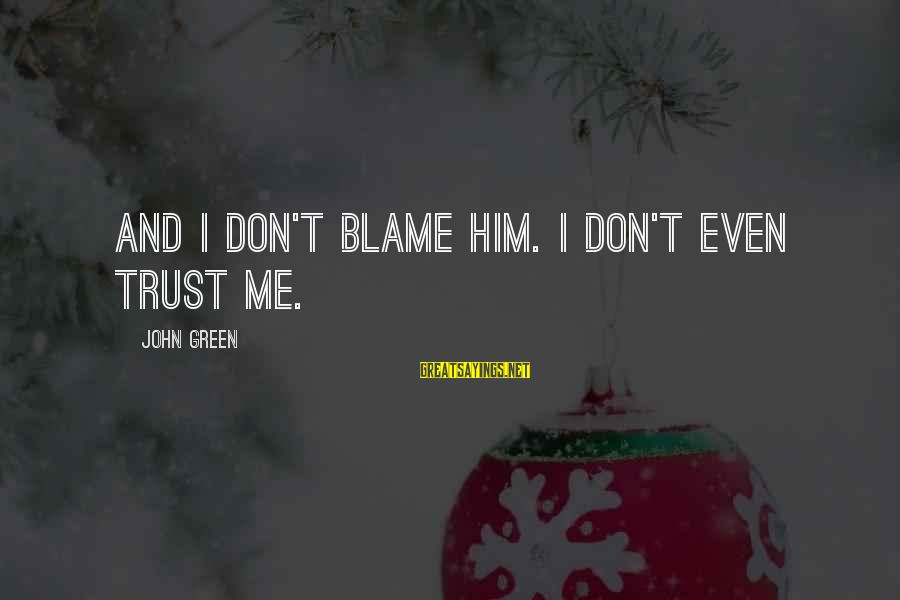 Best Looking For Alaska Sayings By John Green: And I don't blame him. I don't even trust me.