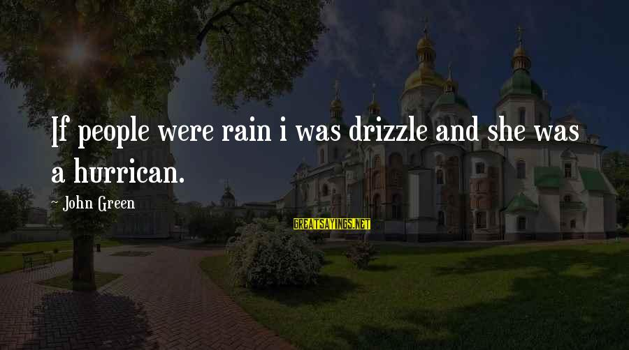 Best Looking For Alaska Sayings By John Green: If people were rain i was drizzle and she was a hurrican.