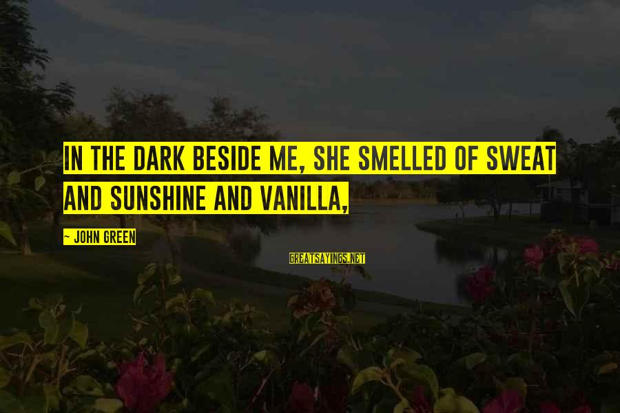 Best Looking For Alaska Sayings By John Green: In the dark beside me, she smelled of sweat and sunshine and vanilla,