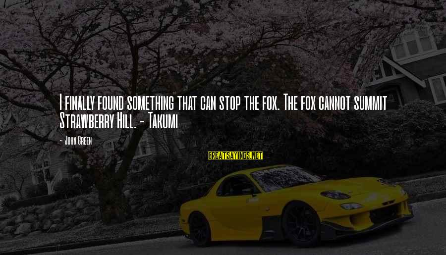 Best Looking For Alaska Sayings By John Green: I finally found something that can stop the fox. The fox cannot summit Strawberry Hill.