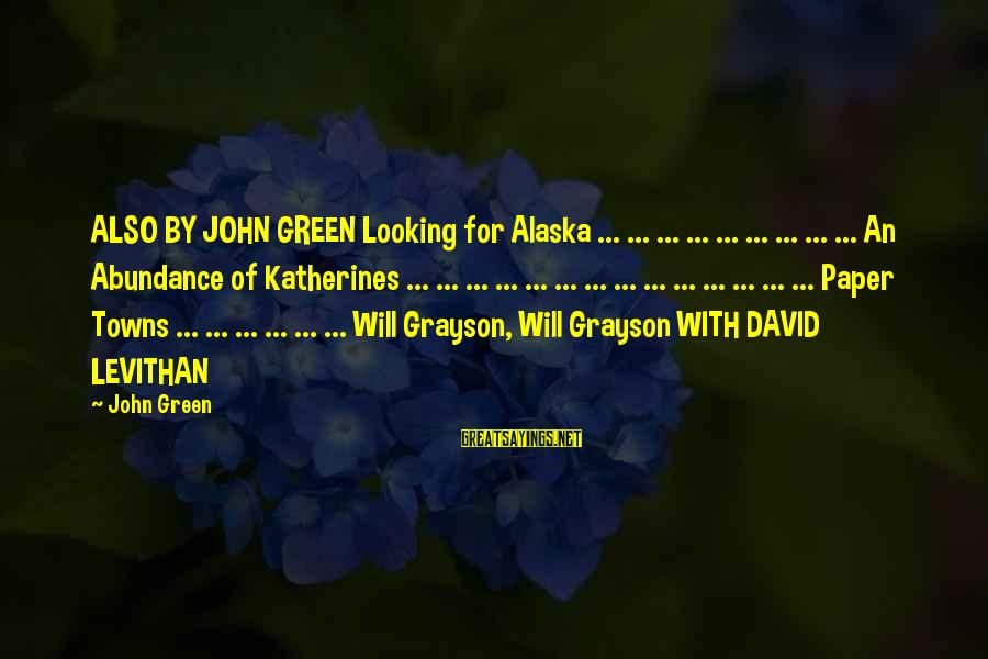 Best Looking For Alaska Sayings By John Green: ALSO BY JOHN GREEN Looking for Alaska ... ... ... ... ... ... ... ...