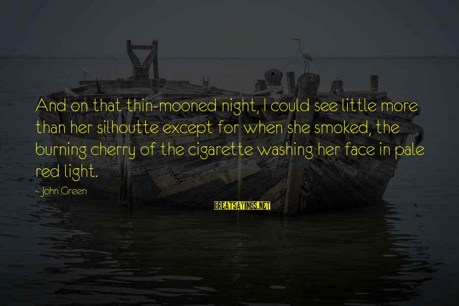 Best Looking For Alaska Sayings By John Green: And on that thin-mooned night, I could see little more than her silhoutte except for