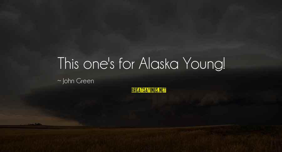 Best Looking For Alaska Sayings By John Green: This one's for Alaska Young!