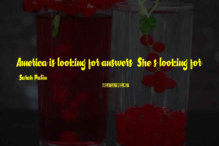 Best Looking For Alaska Sayings By Sarah Palin: America is looking for answers. She's looking for a new direction; the world is looking