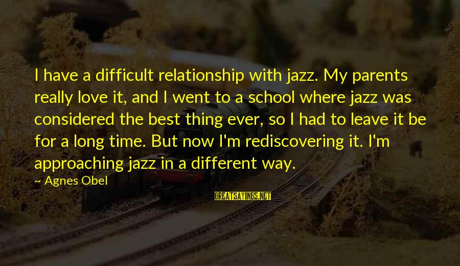 Best Love Love Sayings By Agnes Obel: I have a difficult relationship with jazz. My parents really love it, and I went