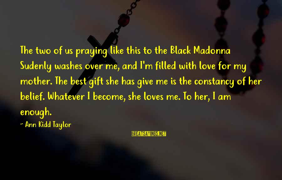 Best Love Love Sayings By Ann Kidd Taylor: The two of us praying like this to the Black Madonna Sudenly washes over me,