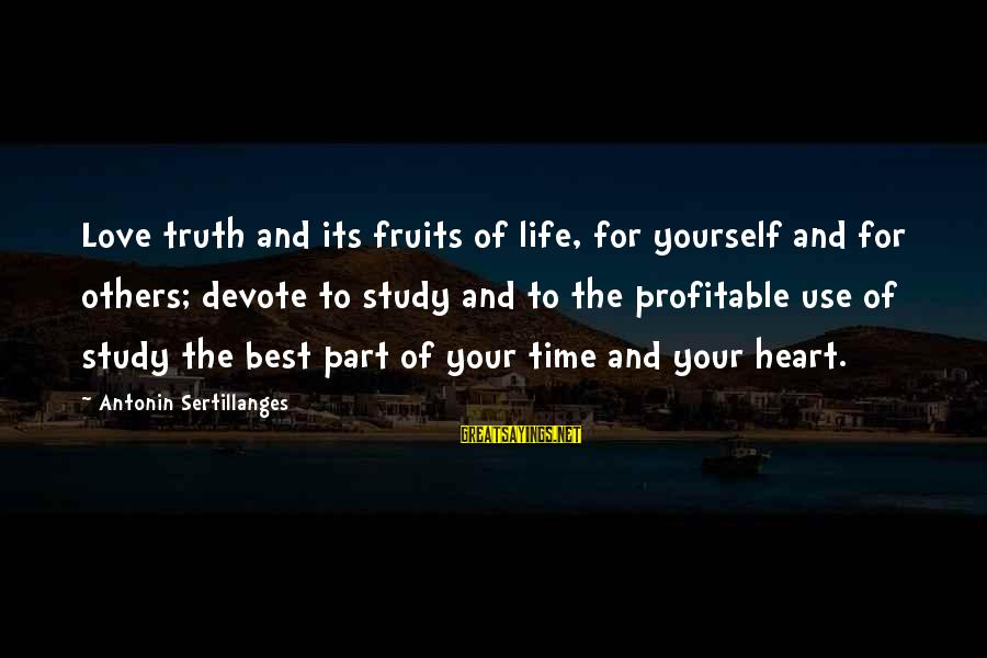 Best Love Love Sayings By Antonin Sertillanges: Love truth and its fruits of life, for yourself and for others; devote to study