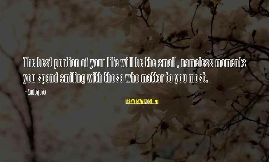 Best Love Love Sayings By Auliq Ice: The best portion of your life will be the small, nameless moments you spend smiling