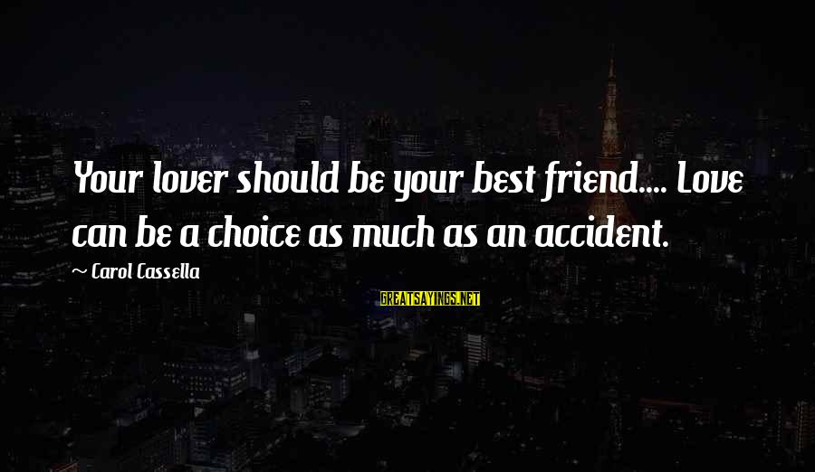 Best Love Love Sayings By Carol Cassella: Your lover should be your best friend.... Love can be a choice as much as