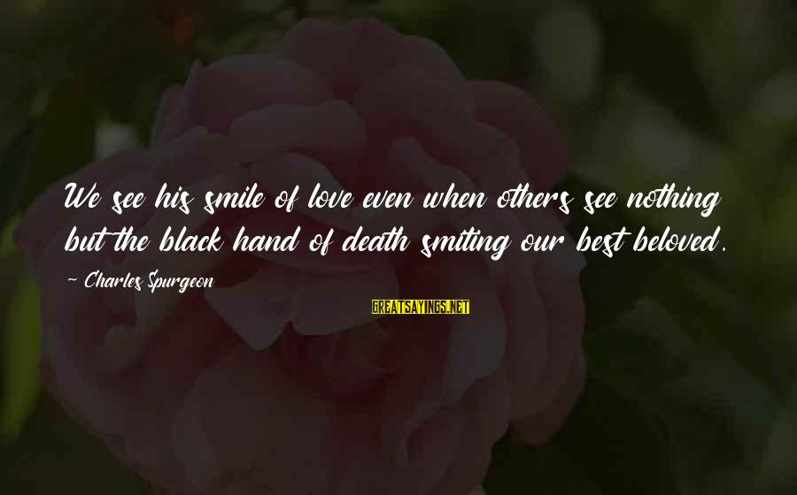 Best Love Love Sayings By Charles Spurgeon: We see his smile of love even when others see nothing but the black hand