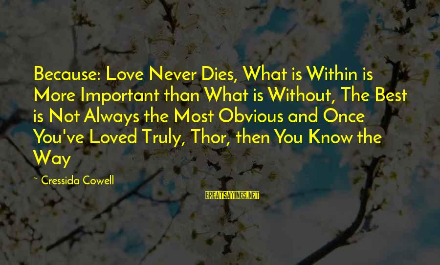 Best Love Love Sayings By Cressida Cowell: Because: Love Never Dies, What is Within is More Important than What is Without, The