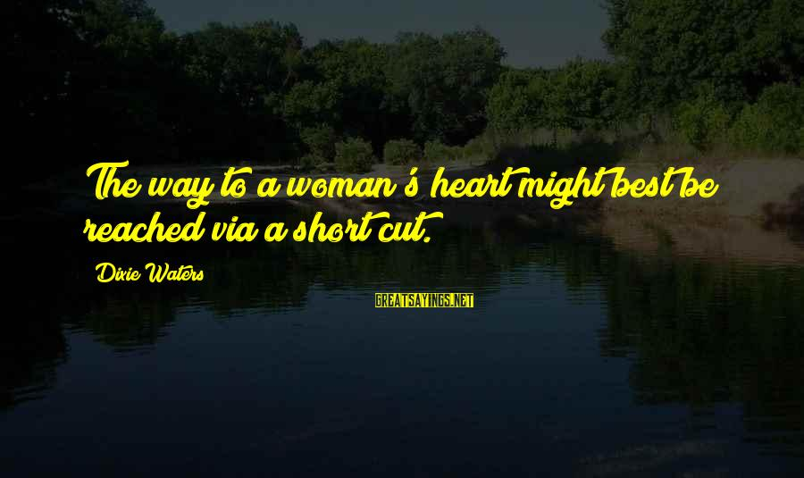 Best Love Love Sayings By Dixie Waters: The way to a woman's heart might best be reached via a short cut.