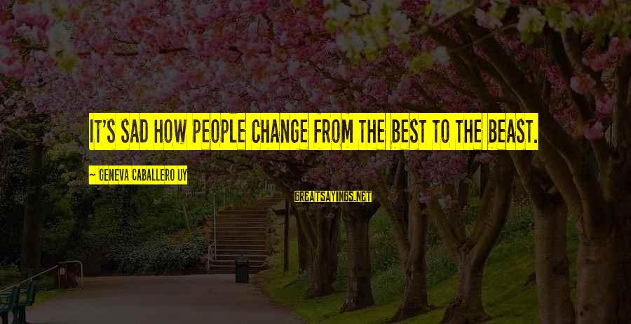Best Love Love Sayings By Geneva Caballero Uy: It's sad how people change from the best to the beast.