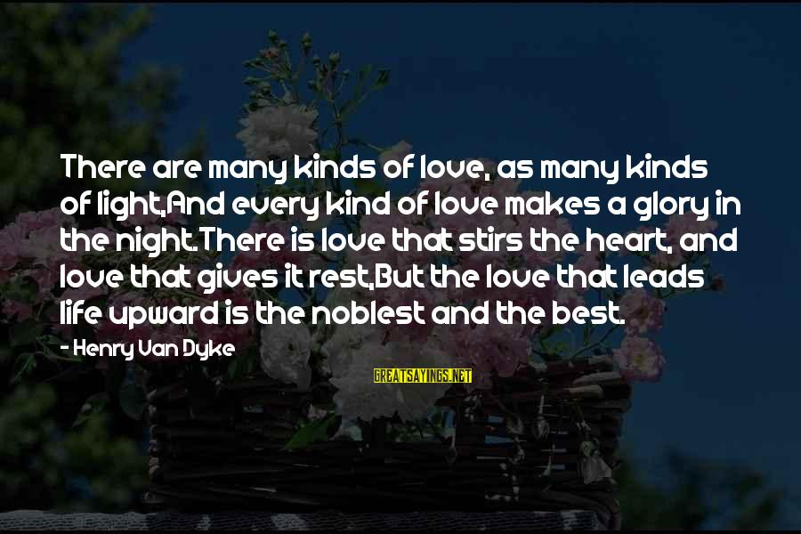 Best Love Love Sayings By Henry Van Dyke: There are many kinds of love, as many kinds of light,And every kind of love