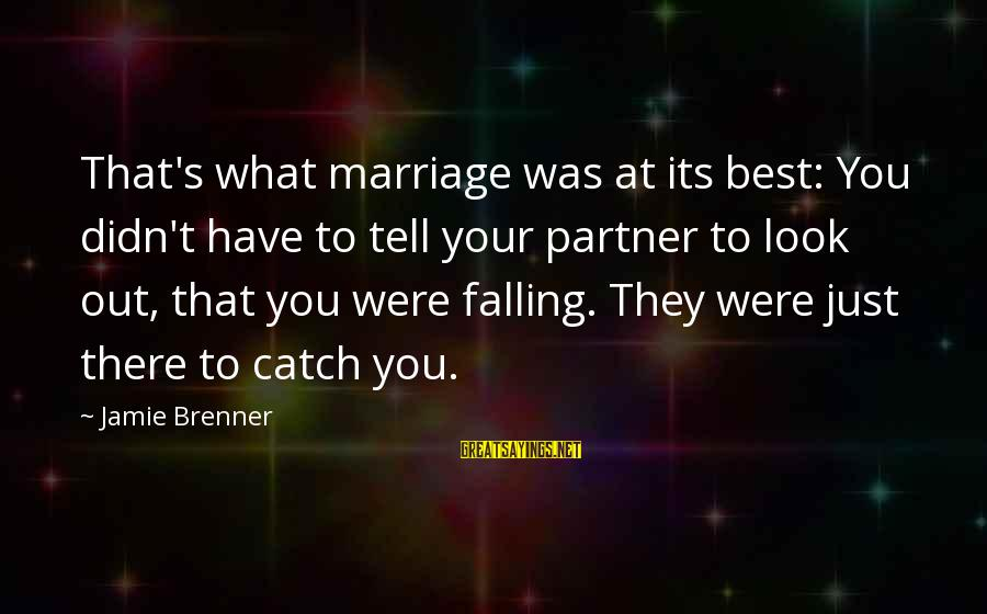 Best Love Love Sayings By Jamie Brenner: That's what marriage was at its best: You didn't have to tell your partner to
