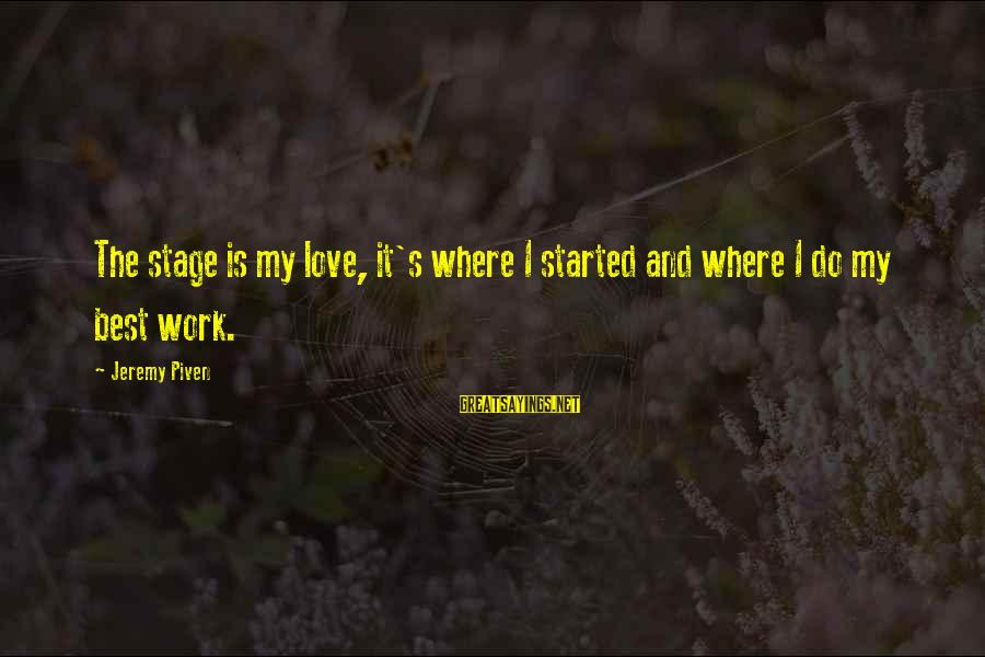 Best Love Love Sayings By Jeremy Piven: The stage is my love, it's where I started and where I do my best