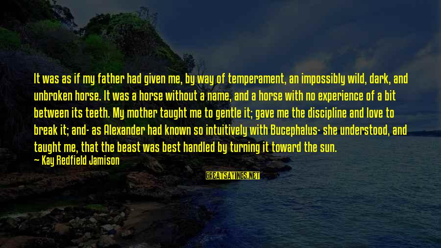 Best Love Love Sayings By Kay Redfield Jamison: It was as if my father had given me, by way of temperament, an impossibly