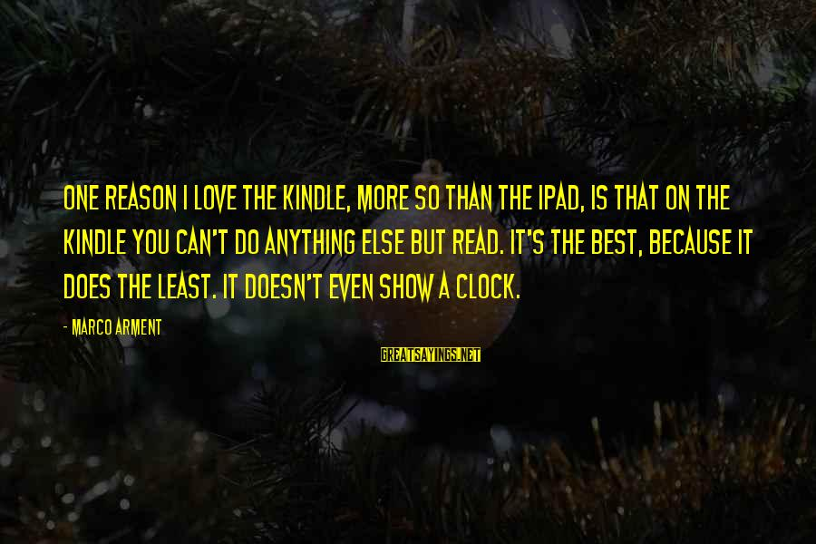 Best Love Love Sayings By Marco Arment: One reason I love the Kindle, more so than the iPad, is that on the