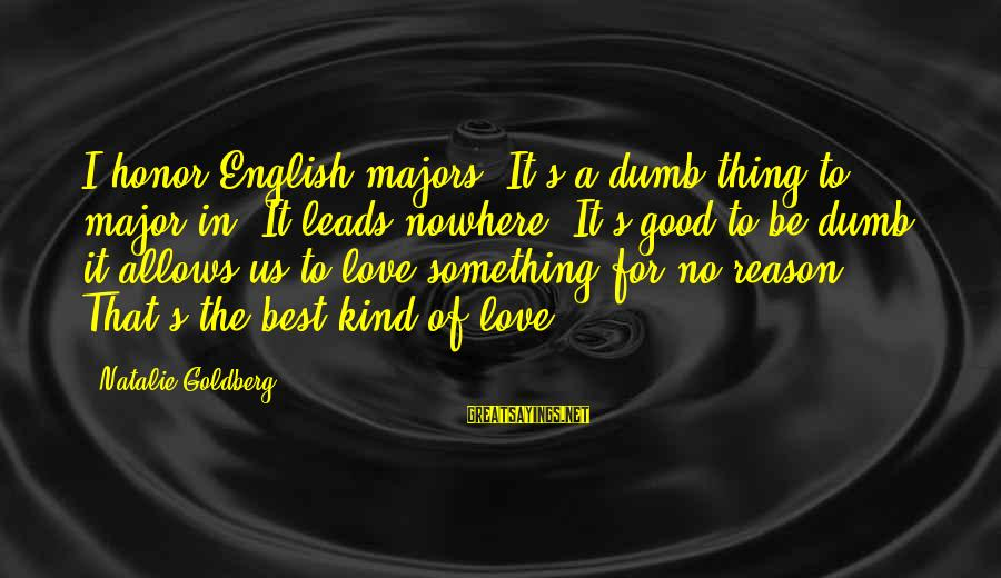 Best Love Love Sayings By Natalie Goldberg: I honor English majors. It's a dumb thing to major in. It leads nowhere. It's