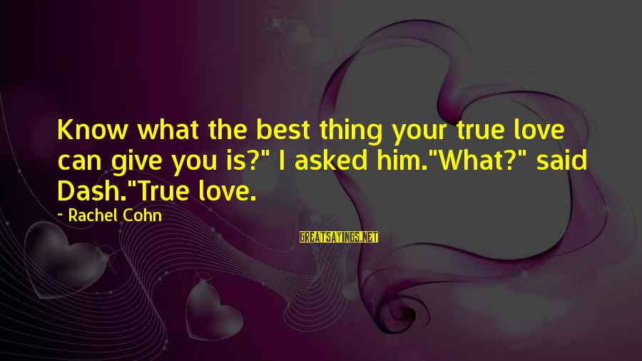"""Best Love Love Sayings By Rachel Cohn: Know what the best thing your true love can give you is?"""" I asked him.""""What?"""""""