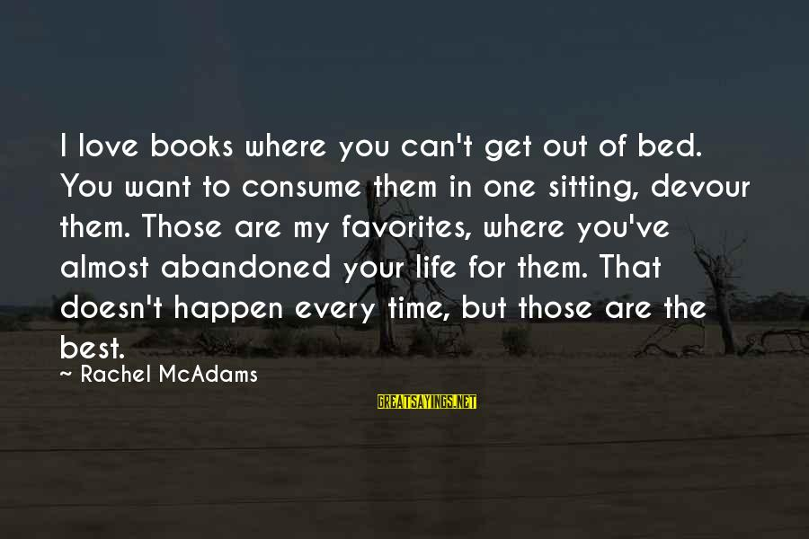 Best Love Love Sayings By Rachel McAdams: I love books where you can't get out of bed. You want to consume them