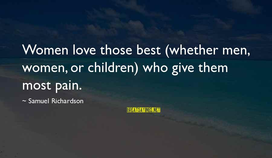 Best Love Love Sayings By Samuel Richardson: Women love those best (whether men, women, or children) who give them most pain.