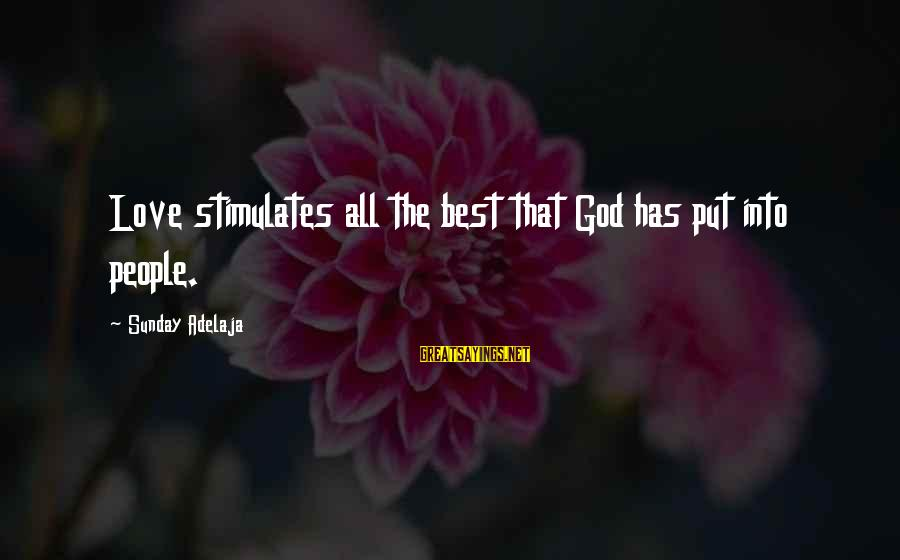 Best Love Love Sayings By Sunday Adelaja: Love stimulates all the best that God has put into people.