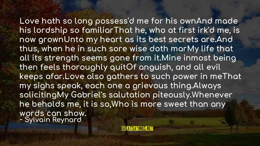 Best Love Love Sayings By Sylvain Reynard: Love hath so long possess'd me for his ownAnd made his lordship so familiarThat he,