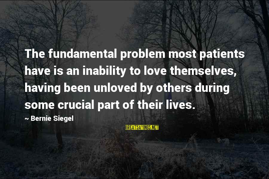Best Love Problem Sayings By Bernie Siegel: The fundamental problem most patients have is an inability to love themselves, having been unloved
