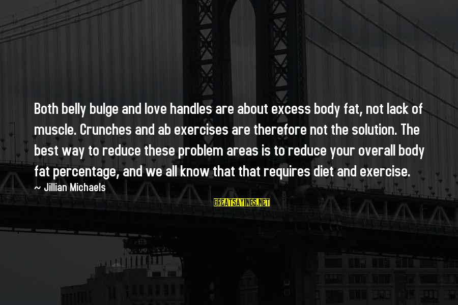 Best Love Problem Sayings By Jillian Michaels: Both belly bulge and love handles are about excess body fat, not lack of muscle.