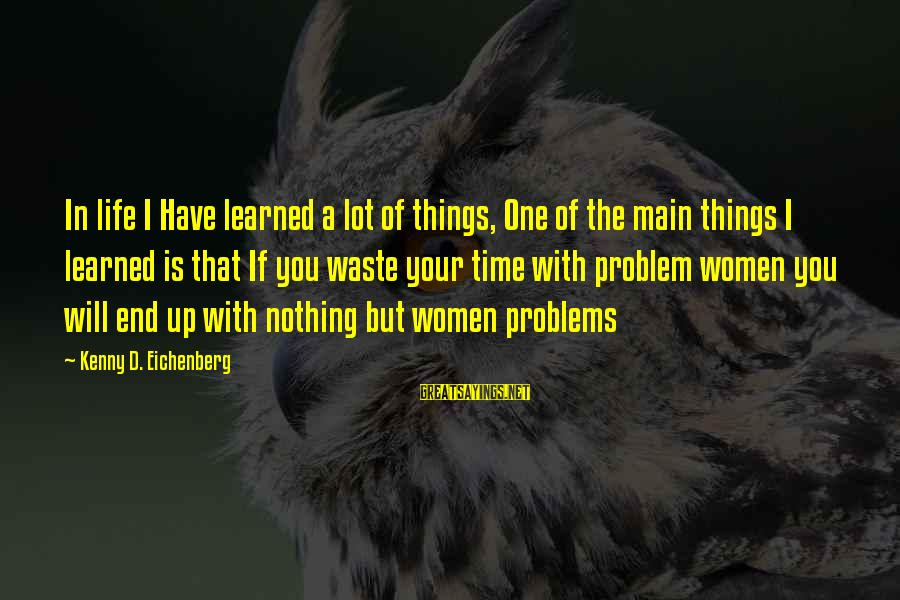 Best Love Problem Sayings By Kenny D. Eichenberg: In life I Have learned a lot of things, One of the main things I