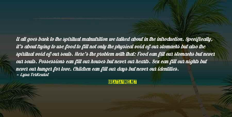 Best Love Problem Sayings By Lysa TerKeurst: It all goes back to the spiritual malnutrition we talked about in the introduction. Specifically,