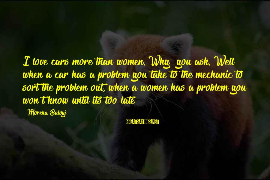 Best Love Problem Sayings By Morena Baloyi: I love cars more than women. Why? you ask. Well when a car has a