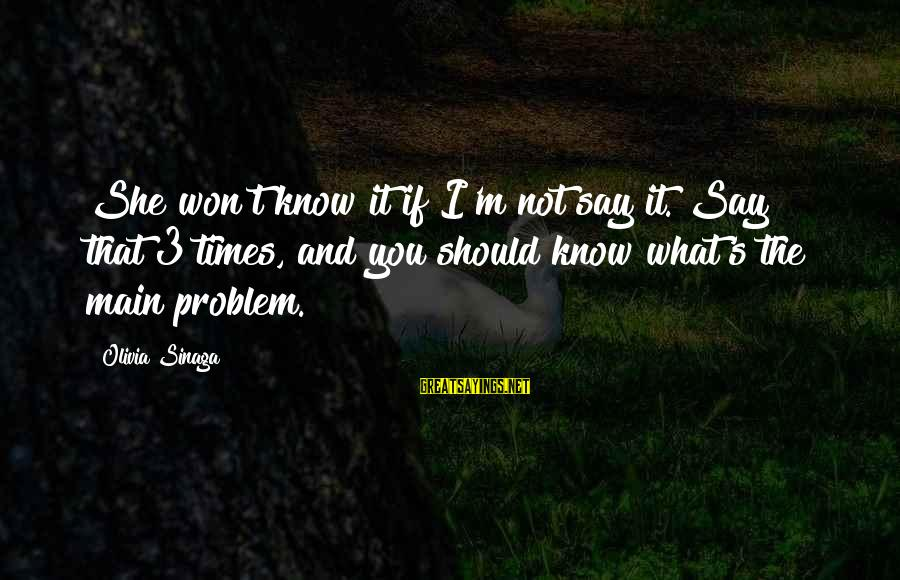 Best Love Problem Sayings By Olivia Sinaga: She won't know it if I'm not say it. Say that 3 times, and you