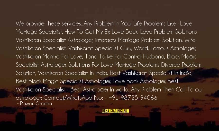 Best Love Problem Sayings By Pawan Sharma: We provide these services...Any Problem In Your Life Problems Like- Love Marriage Specialist, How To