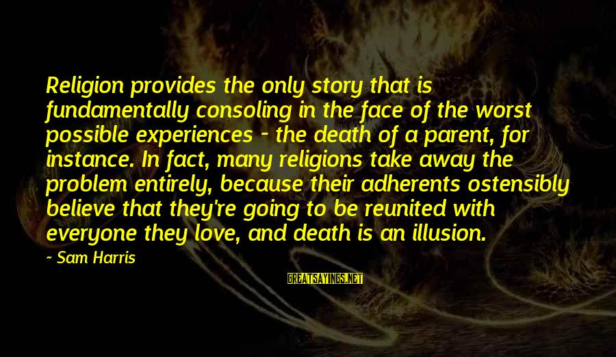 Best Love Problem Sayings By Sam Harris: Religion provides the only story that is fundamentally consoling in the face of the worst
