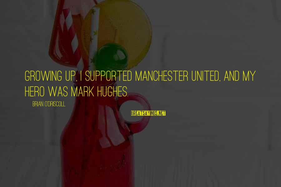 Best Mark Hughes Sayings By Brian O'Driscoll: Growing up, I supported Manchester United, and my hero was Mark Hughes.