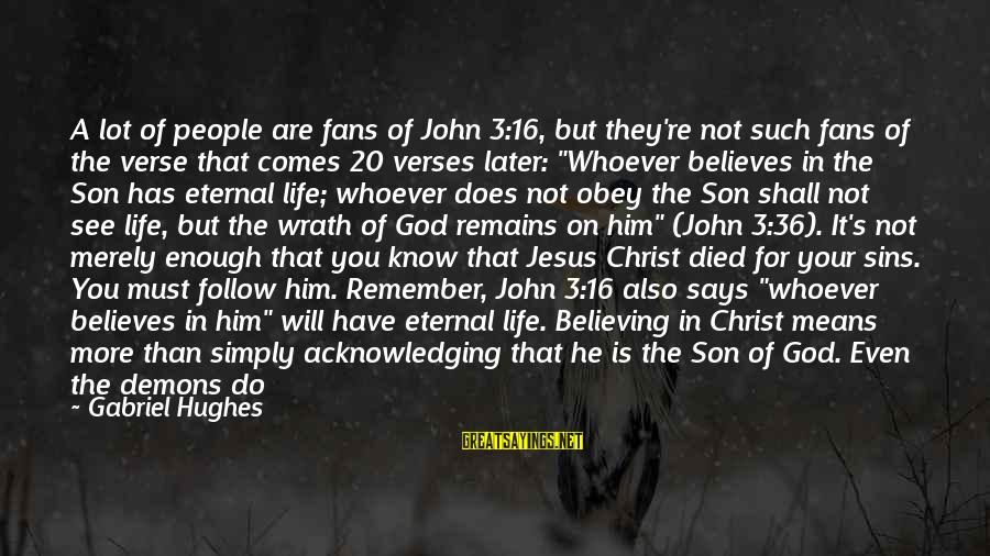 Best Mark Hughes Sayings By Gabriel Hughes: A lot of people are fans of John 3:16, but they're not such fans of