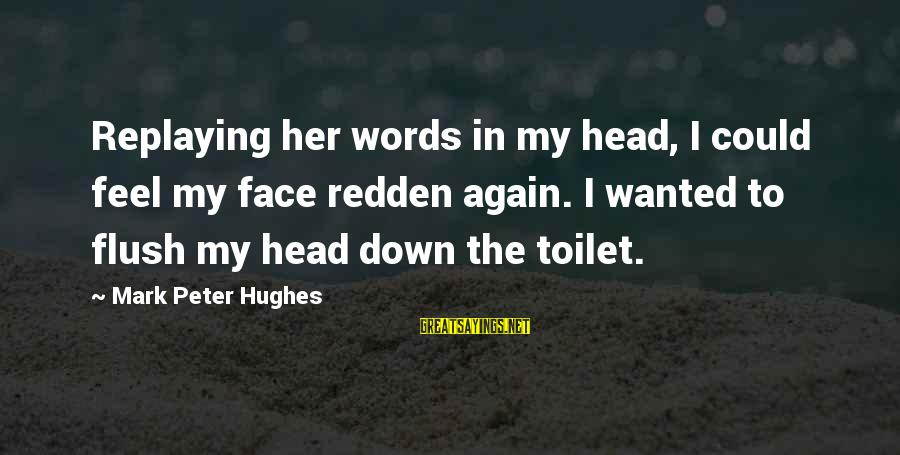 Best Mark Hughes Sayings By Mark Peter Hughes: Replaying her words in my head, I could feel my face redden again. I wanted