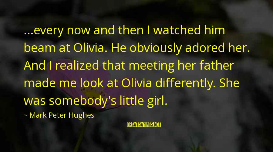 Best Mark Hughes Sayings By Mark Peter Hughes: ...every now and then I watched him beam at Olivia. He obviously adored her. And