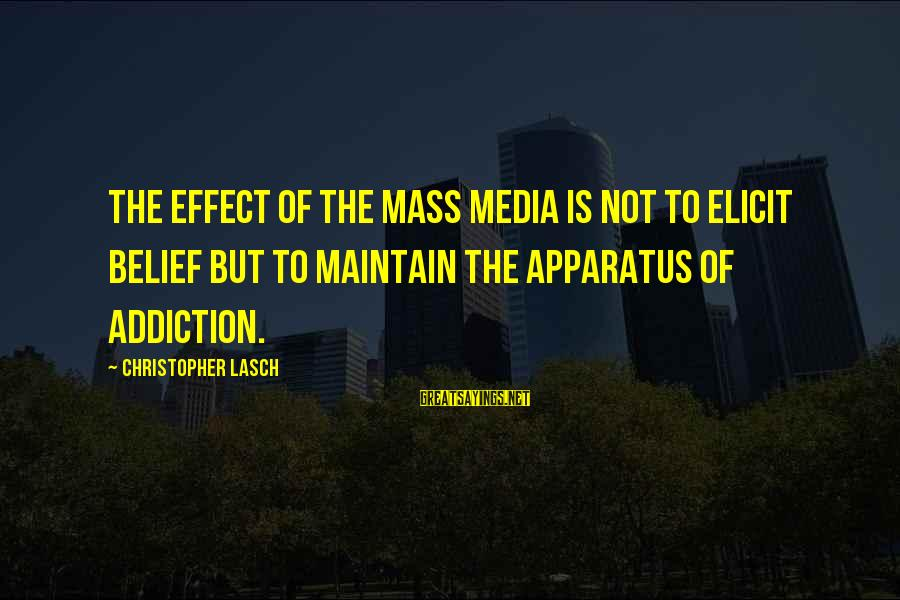 Best Mass Effect 2 Sayings By Christopher Lasch: The effect of the mass media is not to elicit belief but to maintain the