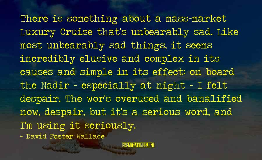 Best Mass Effect 2 Sayings By David Foster Wallace: There is something about a mass-market Luxury Cruise that's unbearably sad. Like most unbearably sad