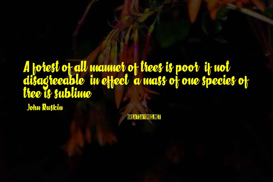 Best Mass Effect 2 Sayings By John Ruskin: A forest of all manner of trees is poor, if not disagreeable, in effect; a