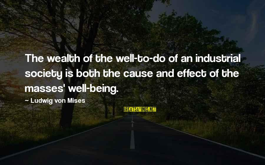 Best Mass Effect 2 Sayings By Ludwig Von Mises: The wealth of the well-to-do of an industrial society is both the cause and effect