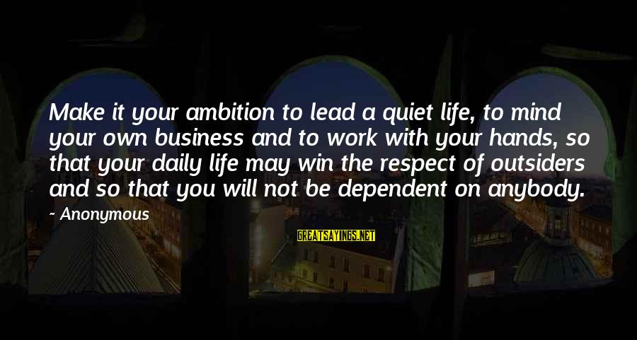 Best Mind Your Own Business Sayings By Anonymous: Make it your ambition to lead a quiet life, to mind your own business and
