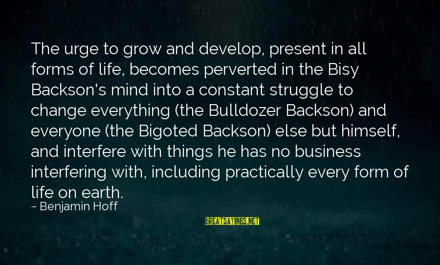 Best Mind Your Own Business Sayings By Benjamin Hoff: The urge to grow and develop, present in all forms of life, becomes perverted in