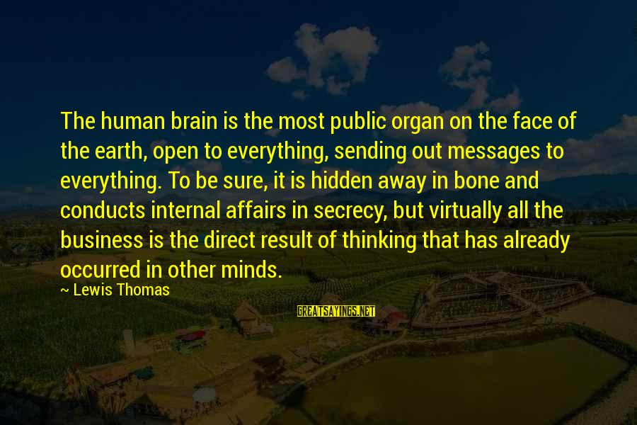 Best Mind Your Own Business Sayings By Lewis Thomas: The human brain is the most public organ on the face of the earth, open