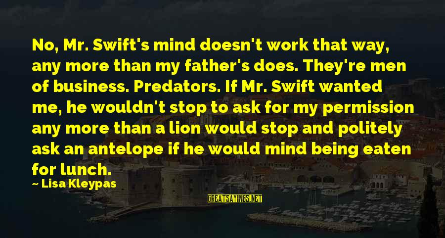 Best Mind Your Own Business Sayings By Lisa Kleypas: No, Mr. Swift's mind doesn't work that way, any more than my father's does. They're