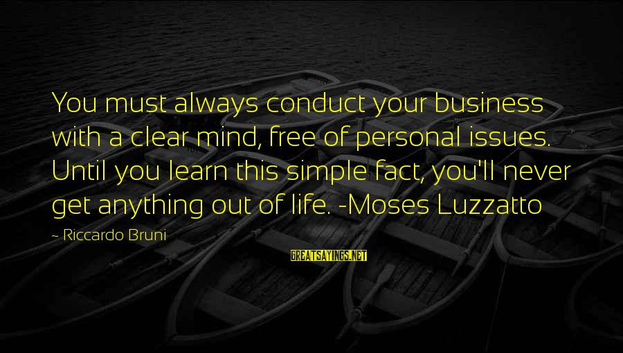 Best Mind Your Own Business Sayings By Riccardo Bruni: You must always conduct your business with a clear mind, free of personal issues. Until
