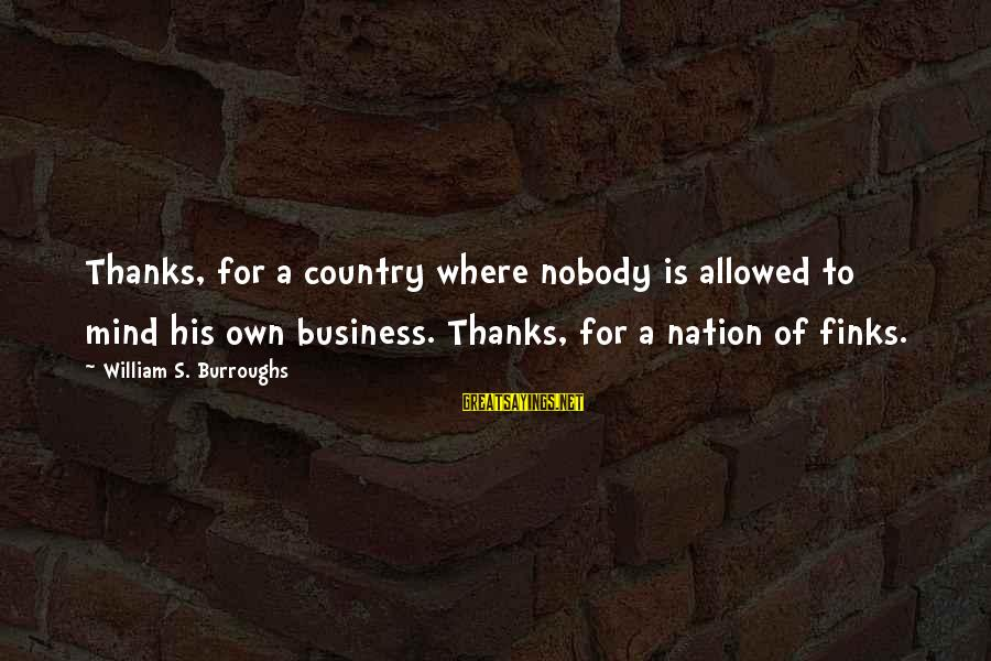 Best Mind Your Own Business Sayings By William S. Burroughs: Thanks, for a country where nobody is allowed to mind his own business. Thanks, for